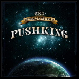 PUSHKING- The World As We Love It